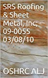 SRS Roofing & Sheet Metal, Inc; 09-0055  03/08/10 (English Edition)