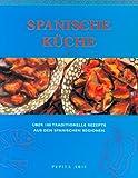 Spanische Kueche. Ueber 100 traditionelle Rezepte aus den spanischen Regionen