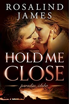 Hold Me Close (Paradise, Idaho Book 2) by [James, Rosalind]