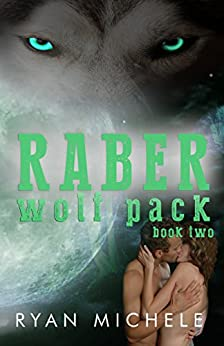 Raber Wolf Pack Book Two by [Michele, Ryan]