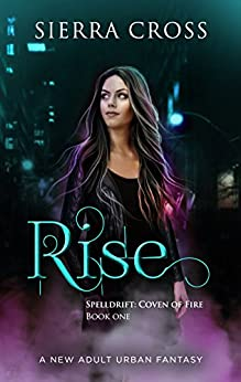 Rise: A New Adult Urban Fantasy (Spelldrift: Coven of Fire Book 1) by [Cross, Sierra]
