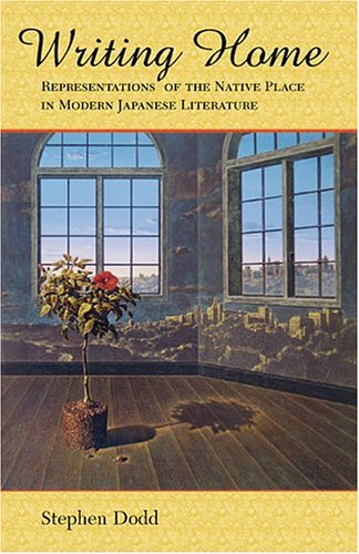 Writing Home: Representations of the Native Place in Modern Japanese Literature (Harvard East Asian Monographs)
