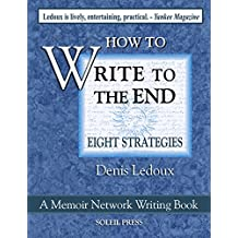 Write to the End: Eight Strategies to Thrive as a Writer (Memoir Network Writing Series Book 4)