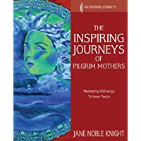 The Inspiring Journeys of Pilgrim Mothers: Pioneering Pathways to Inner Peace (English Edition)