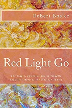 Red Light Go: The tragic, powerful and spiritually beautiful story of the Maclean family by [Bosler, Robert]