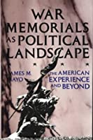 War Memorials As Political Landscape: The American Experience and Beyond