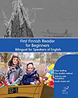 First Finnish Reader for Beginners: Bilingual for Speakers of English (Graded Finnish Readers)