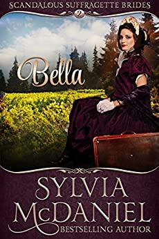Bella: Sweet Western Historical Romance (Scandalous Suffragettes of the West Book 2) by [McDaniel, Sylvia]