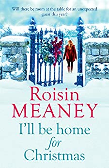 I'll Be Home for Christmas: 'This magical story of new beginnings will warm the heart' by [Meaney, Roisin]
