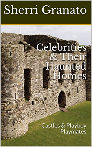 Celebrities & Their Haunted Homes: Castles & Playboy Playmates (English Edition)