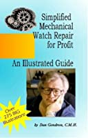 Simplified Mechanical Watch Repair for Profit: An Illustrated Guide