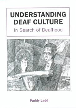 Understanding Deaf Culture: In Search of Deafhood by [Paddy Ladd]
