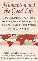 Humanism and the Good Life: Proceedings of the Fifteenth Congress of the World Federation of Humanists