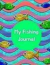 My Fishing Journal: Fishing Log Journal For School Kids Children: Record Experience Memories Information (Kids 039 Fishing Journal)