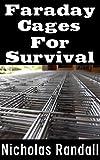 アウトドア用品 Faraday Cages For Survival: The Ultimate Beginner's Guide On What Faraday Cages Are, Why You Need One, and How To Build It (English Edition)