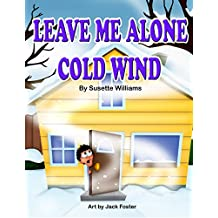 Leave Me Alone Cold Wind (Rhyming Picture Books, Early Readers, Seasons: Winter)