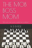 THE MOB BOSS MOM: Who ever said a mom couldn't be a mobster?