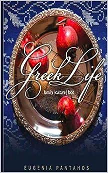 Greek Life: Family, Culture, Food by [Pantahos, Eugenia]