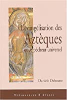 L'evangelisation des azteques ou le pecheur universel