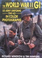 The World War II Gi: Us Army Uniforms 1941-45 in Color Photographs