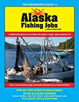 The Greenhorn's Guide to Alaska Fishing Jobs: Step-By-Step Guide to Employment in the Alaskan Fisheries - Salmon, Halibut, Crab, Cod, Pollock, Deck Hand and Processor Jobs