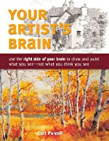 Your Artist's Brain: Improve your drawing and painting techniques