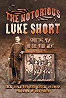The Notorious Luke Short: Sporting Man of the Wild West (A. C. Greene)