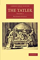 The Tatler (Cambridge Library Collection - Literary  Studies)