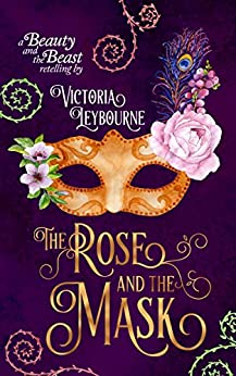 The Rose and the Mask: A Beauty and the Beast Retelling by [Leybourne, Victoria]