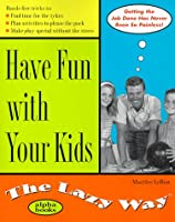 Have Fun With Your Kids: The Lazy Way (Macmillan Lifestyles Guide)