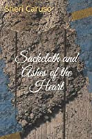 Sackcloth and Ashes of the Heart