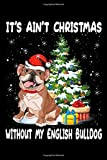 it's ain't christmas without my english bulldog: Cute Christmas Outfit English Bulldog Puppy Santa Hat Xmas  Journal/Notebook Blank Lined Ruled 6x9 100 Pages