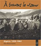 A travers le viseur : Images d'appelés en Algérie 1955-1962