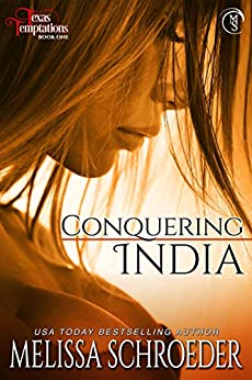 Conquering India (Texas Temptations Book 1) by [Schroeder, Melissa]