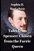 Tales from Spenser: Chosen from the Faerie Queen