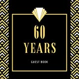 60 Years Guest Book: Happy 60th Birthday Celebrating, Message Logbook Keepsake Memory Diary Notebook for Sign In Classic &Retro Black Gold Gifts for Men, Women  - Birthday Party Guests, Family and Friends to Write Messages, Best Wishes