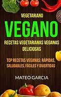 Vegetariano Vegano: Recetas Vegetarianas Veganas Deliciosas