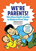 We're Parents!: The New Dad Book for Baby's First Year; Everything You Need to Know to Survive and Thrive Together