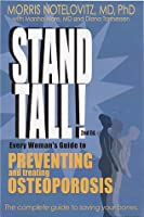 Stand Tall!: Every Woman's Guide to Preventing and Treating Osteoporosis