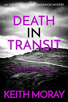 Death In Transit: Murder most foul... (Inspector Torquil McKinnon Book 5) by [Moray, Keith]