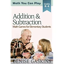 Addition & Subtraction: Math Games for Elementary Students (Math You Can Play) (Volume 2) by Denise Gaskins (2015-07-21)