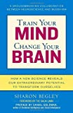 Train Your Mind, Change Your Brain: How a New Science Reveals Our Extraordinary Potential to Transform Ourselves (English Edition)