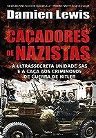 Cacadores de Nazistas: A Ultrasecreta Unidades Sas e a Caca aos Criminosos de Guerra de Hitler (Portuguese Brazilian)