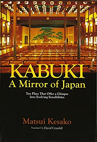 Kabuki, a Mirror of Japan: Ten Plays That Offer a Glimpse Into Evolving Sensibilities (JAPAN LIBRARY)