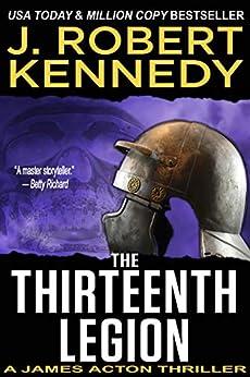 The Thirteenth Legion (A James Acton Thriller, #15) (James Acton Thrillers) by [Kennedy, J. Robert]