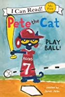 Play Ball! (My First I Can Read! Pete the Cat)