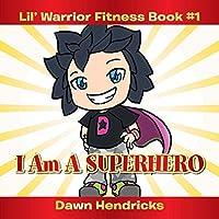 Lil' Warrior Fitness Book #1: I Am a Superhero