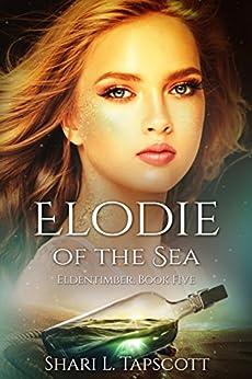 Elodie of the Sea (The Eldentimber Series Book 5) by [Tapscott, Shari L.]