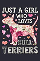 Just a Girl Who Loves Bull Terriers: Bull Terrier Dog Lined Notebook, Journal, Organizer, Diary, Composition Notebook, Gifts for Dog Lovers