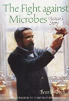 The Fight Against Microbes: Pasteur's Story (Science Stories)